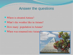Answer the questions Where is situated Astana? What's the weather like in Ast