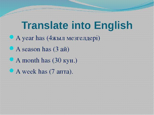 Translate into English A year has (4жыл мезгелдері) A season has (3 ай) A mon...