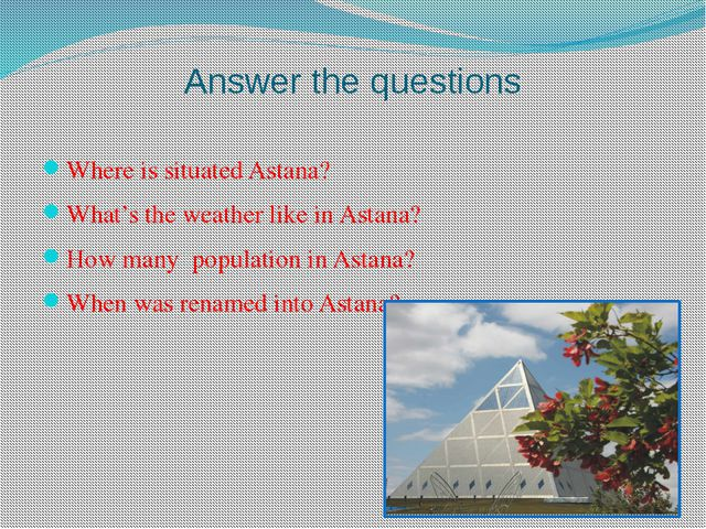 Answer the questions Where is situated Astana? What's the weather like in Ast...