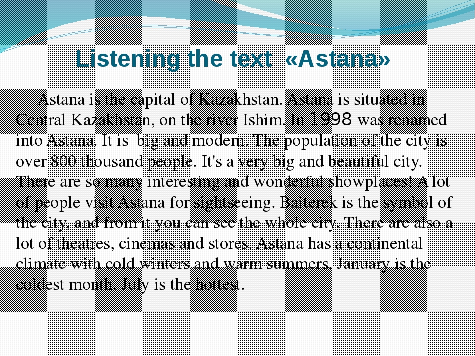 Listening the text «Astana» Astana is the capital of Kazakhstan. Astana is si...