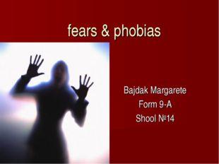 fears & phobias Bajdak Margarete Form 9-A Shool №14