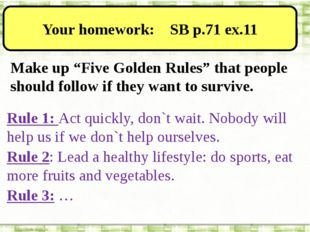"""Your homework: SB p.71 ex.11 Make up """"Five Golden Rules"""" that people should"""