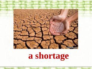a shortage