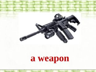 a weapon