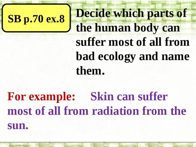 SB p.70 ex.8 Decide which parts of the human body can suffer most of all fro...