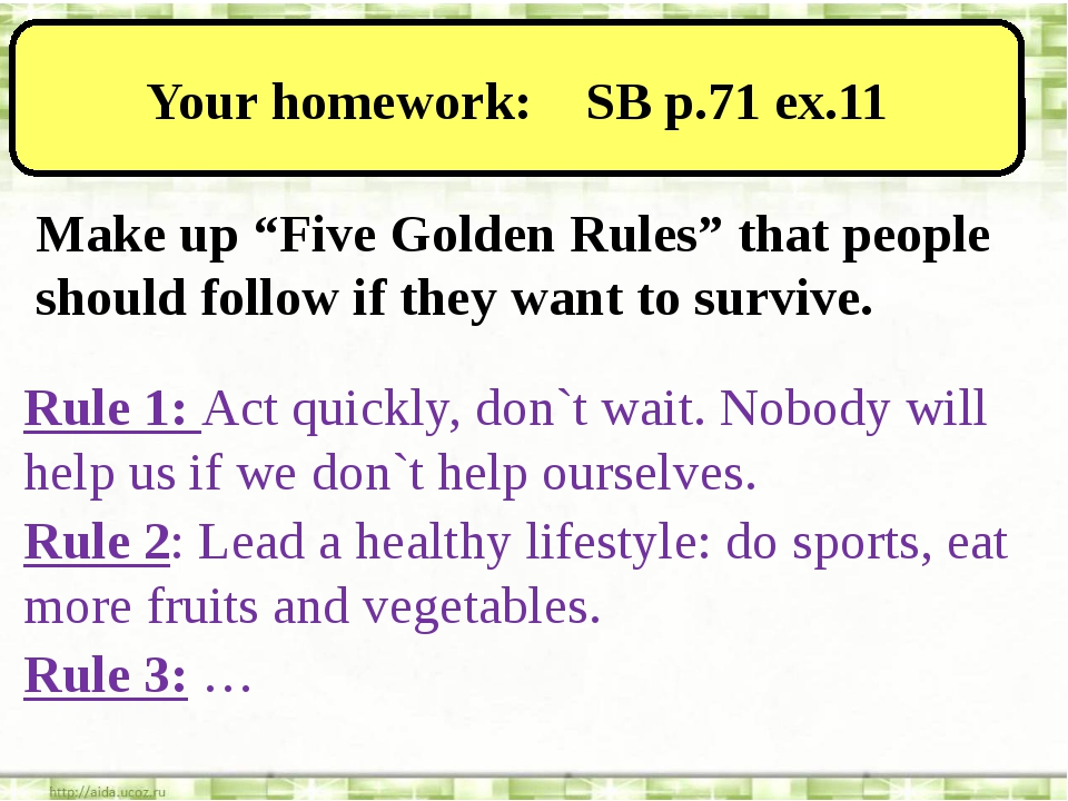 """Your homework: SB p.71 ex.11 Make up """"Five Golden Rules"""" that people should..."""
