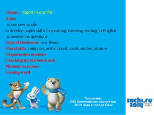 """Theme : """"Sport in our life"""" Aims: -to use new words to develop pupils skills"""