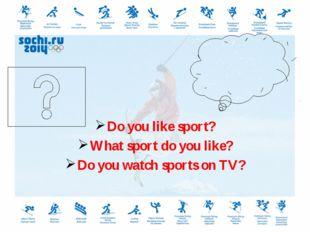 Guestion Answer Do you like sport? What sport do you like? Do you watch spor