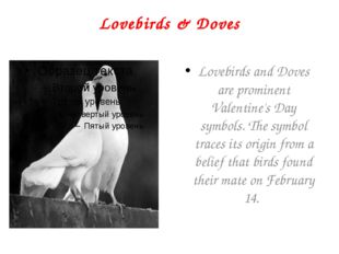 Lovebirds & Doves Lovebirds and Doves are prominent Valentine's Day symbols.