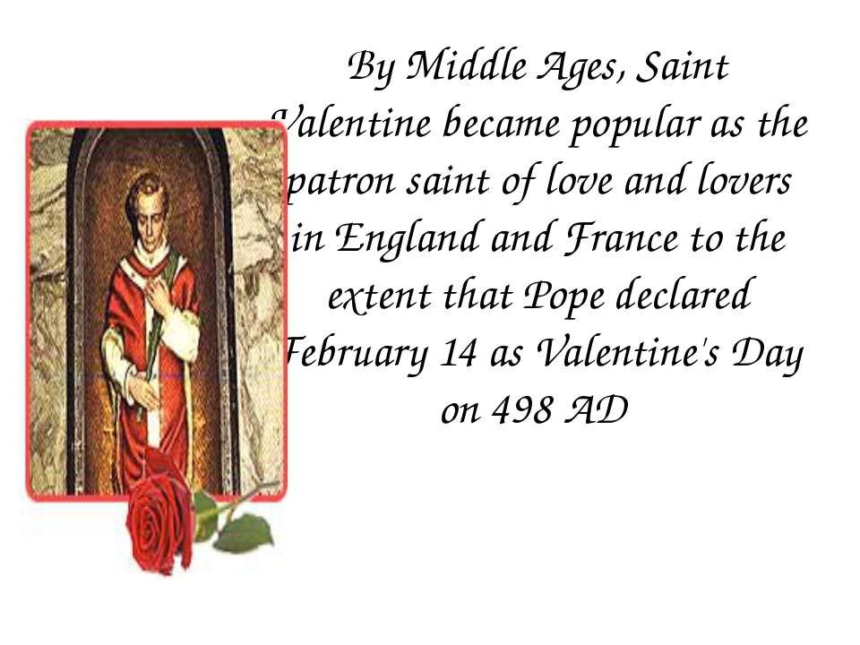 By Middle Ages, Saint Valentine became popular as the patron saint of love an...