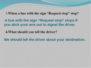 "3.When a bus with the sign ""Request stop"" stop?