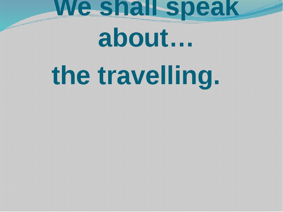We shall speak about…