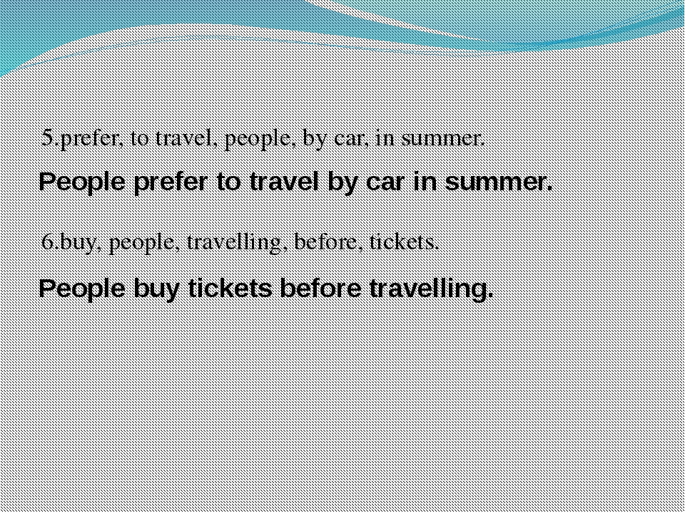 5.prefer, to travel, people, by car, in summer.