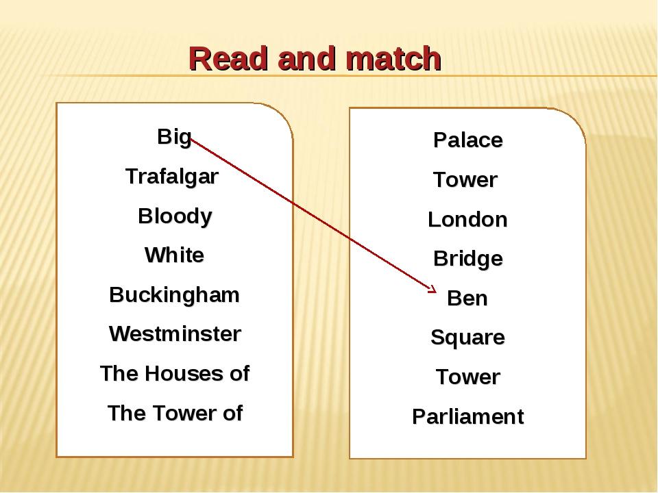 Read and match Big Trafalgar Bloody White Buckingham Westminster The Houses o...