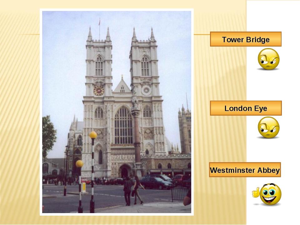 Tower Bridge London Eye Westminster Abbey