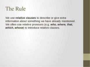 The Rule We use relative clauses to describe or give extra information about