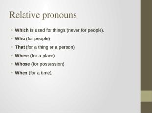 Relative pronouns Which is used for things (never for people). Who (for peopl