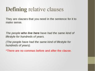 Defining relative clauses They are clauses that you need in the sentence for