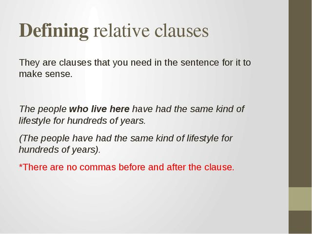 Defining relative clauses They are clauses that you need in the sentence for...
