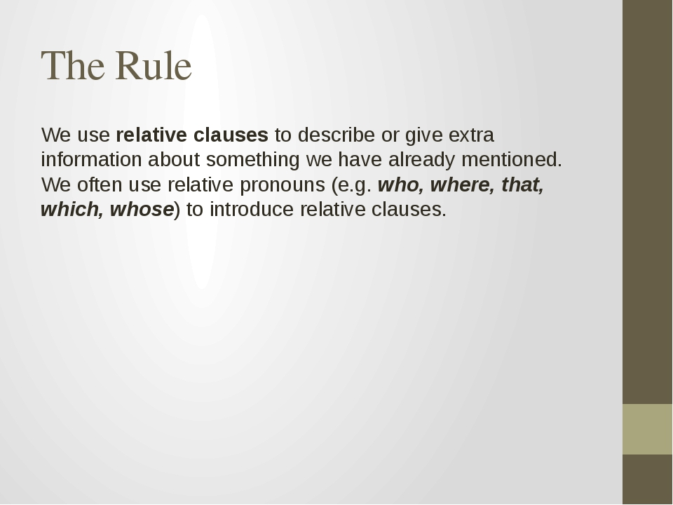 The Rule We use relative clauses to describe or give extra information about...
