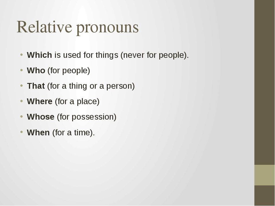Relative pronouns Which is used for things (never for people). Who (for peopl...