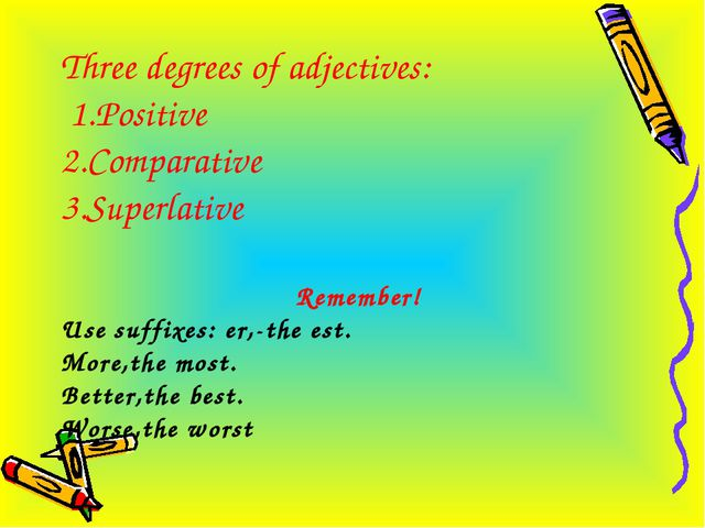 Three degrees of adjectives: 1.Positive 2.Comparative 3.Superlative Remember!...