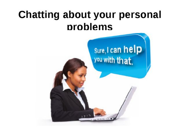 Chatting about your personal problems