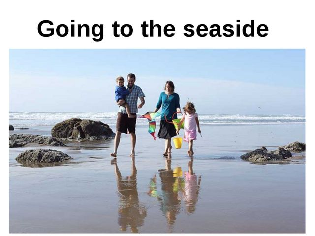 Going to the seaside