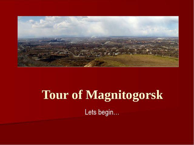 Tour of Magnitogorsk Lets begin…