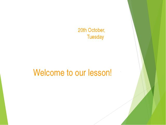 20th October, Tuesday Welcome to our lesson!