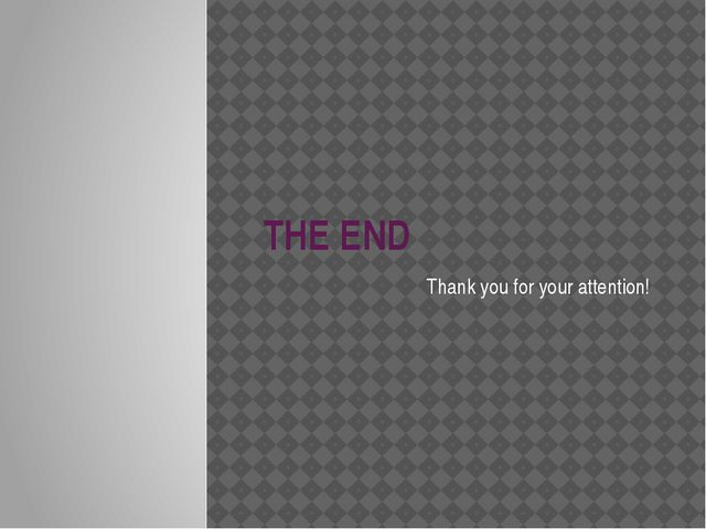 THE END Thank you for your attention!
