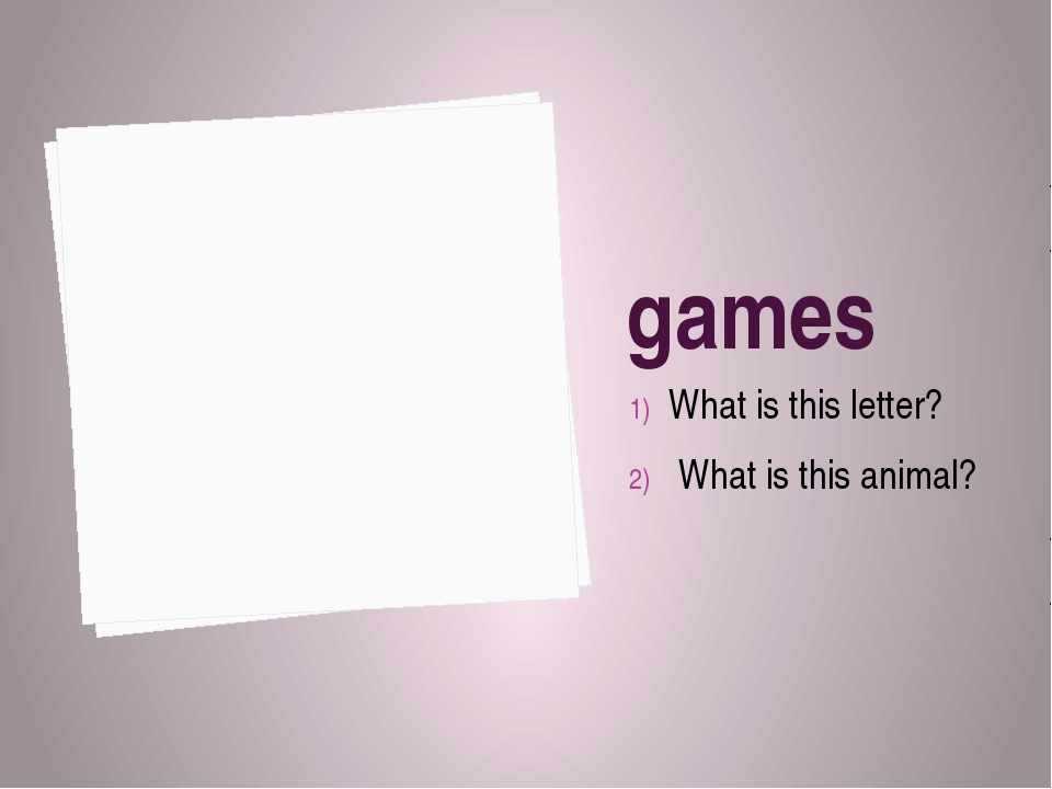 games What is this letter? What is this animal?