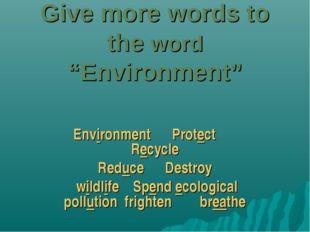 "Give more words to the word ""Environment"" Environment Protect Recycle Reduce"