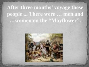 After three months' voyage these people ... There were … men and …women on th