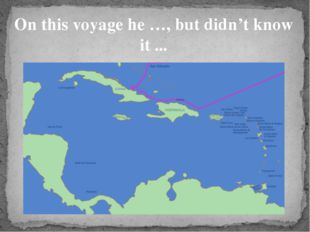 On this voyage he …, but didn't know it ...