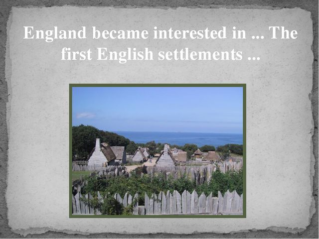 England became interested in ... The first English settlements ...