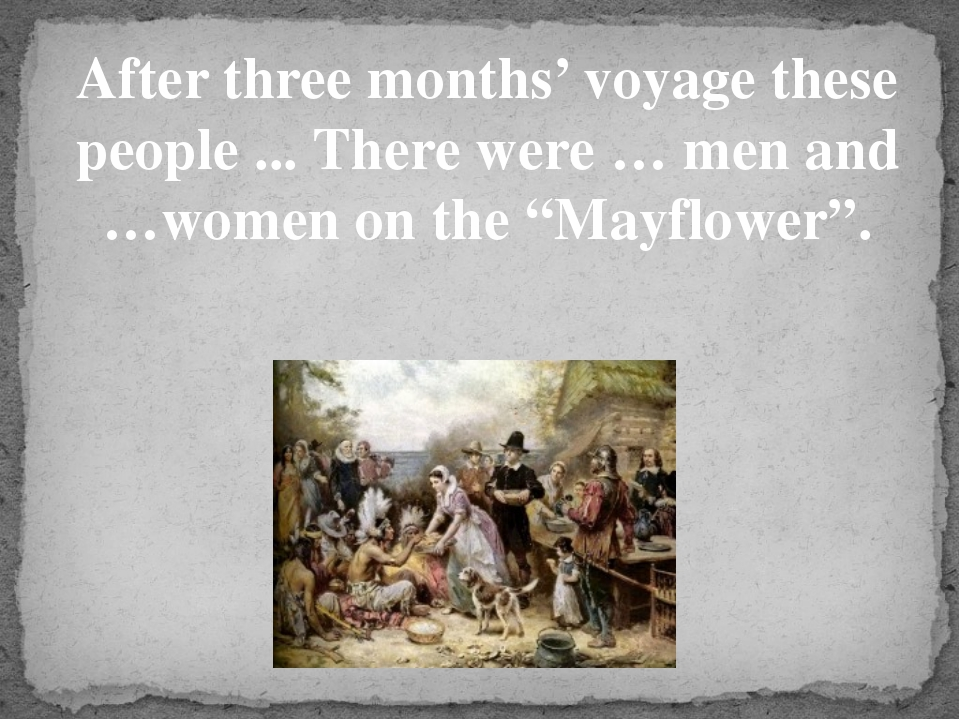 After three months' voyage these people ... There were … men and …women on th...