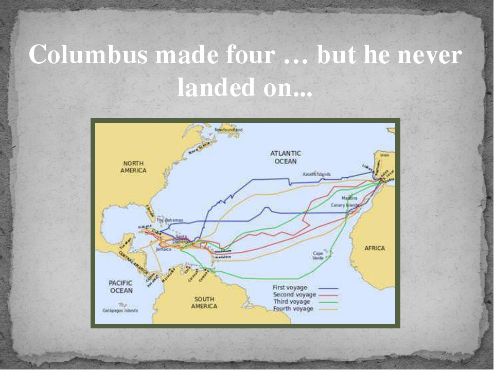 Columbus made four … but he never landed on...