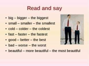 Read and say big – bigger – the biggest small – smaller – the smallest cold –
