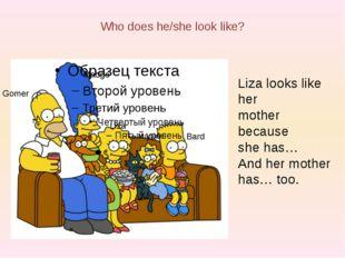 Who does he/she look like? Liza looks like her mother because she has… And he