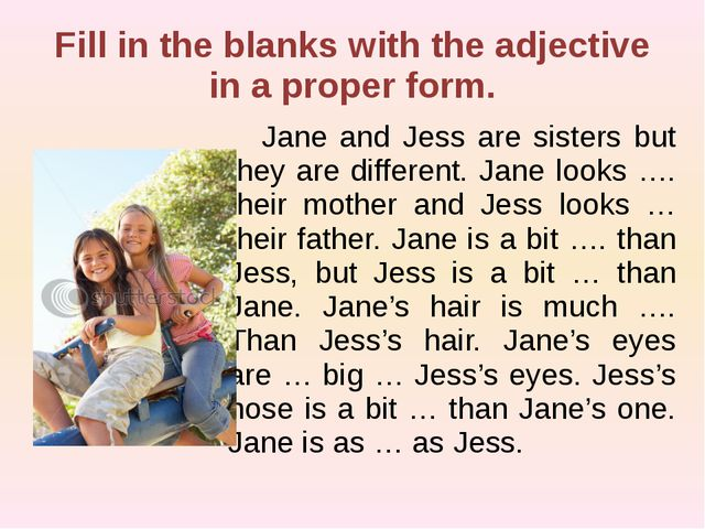 Fill in the blanks with the adjective in a proper form. Jane and Jess are si...