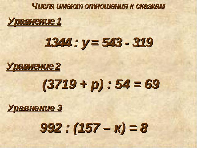 Числа имеют отношения к сказкам Уравнение 1 1344 : у = 543 - 319 Уравнение 2...