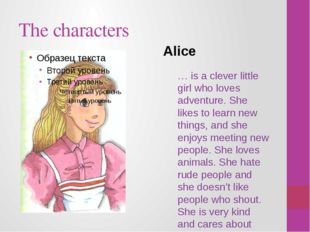 The characters … is a clever little girl who loves adventure. She likes to le