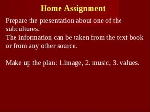 Home Assignment Prepare the presentation about one of the subcultures. The in