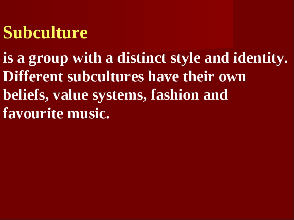 Subculture is a group with a distinct style and identity. Different subcultu...