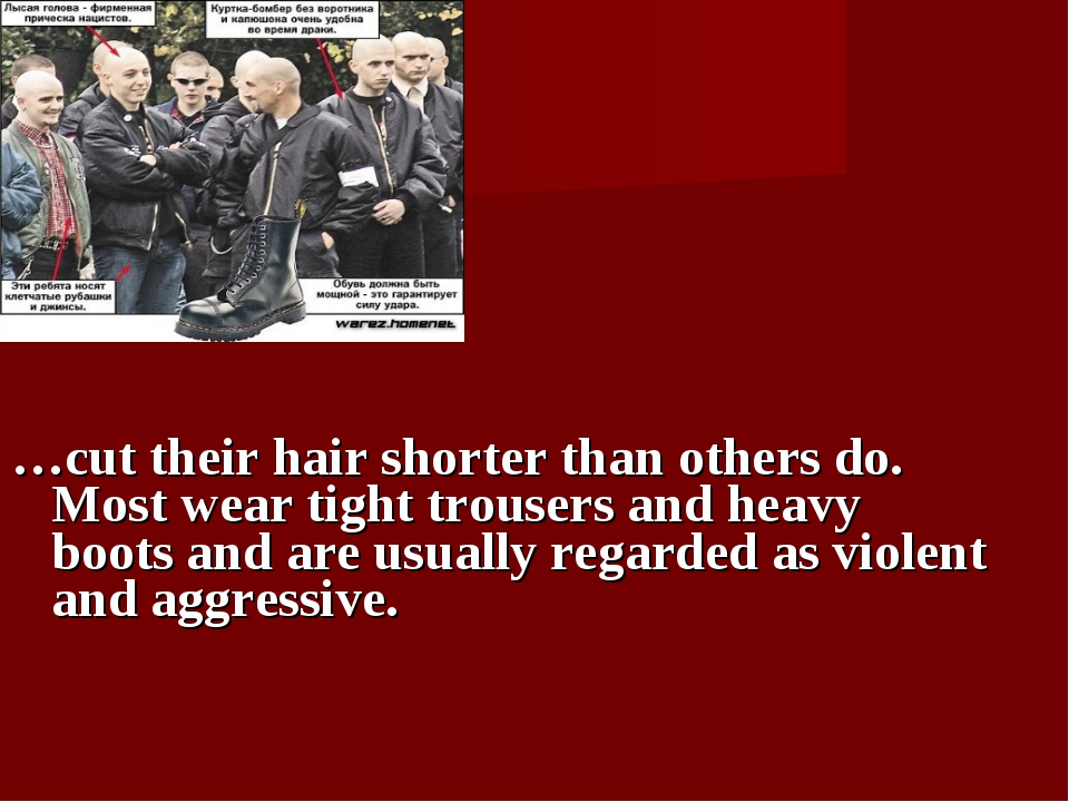 …cut their hair shorter than others do. Most wear tight trousers and heavy b...