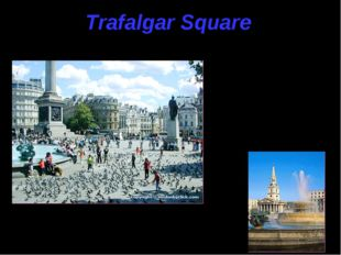 Trafalgar Square Trafalgar Square, famous for Nelson's Column is an area whic