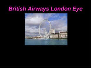 British Airways London Eye At 135 meters high, the British Airways London Eye
