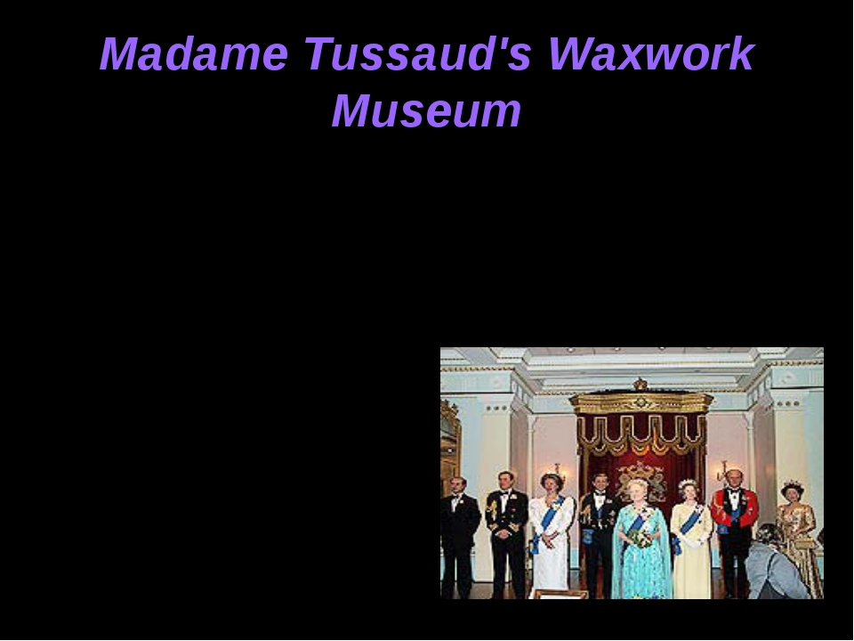Madame Tussaud's Waxwork Museum Madame Tussaud's Waxwork Museum is the world...