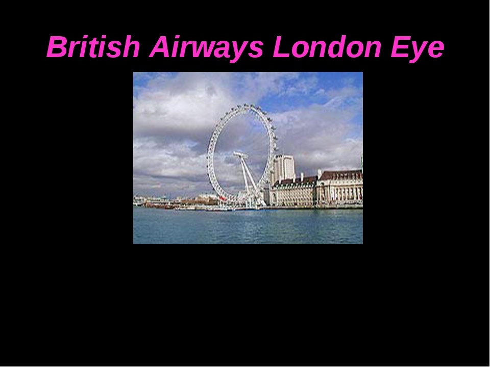 British Airways London Eye At 135 meters high, the British Airways London Eye...